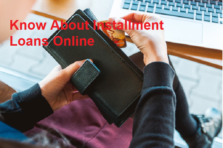 Know About Installment Loans Online