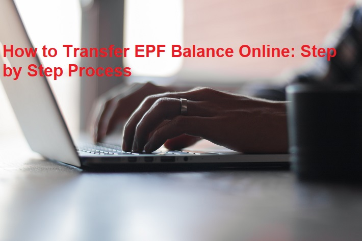 How to Transfer EPF Balance Online - Step by Step Guide
