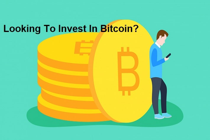 Looking To Invest In Bitcoin
