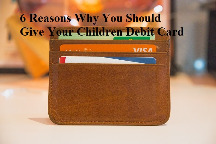 6 Reasons Why You Should Give Your Children Debit Card