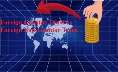 Foreign Grantor Trust vs Foreign Non-Grantor Trust