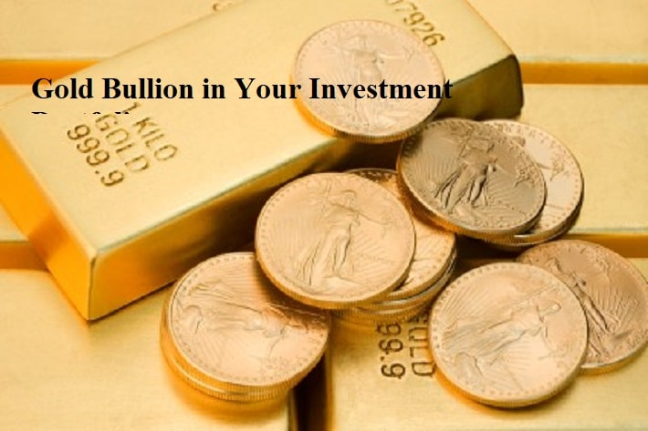 Gold Bullion in Your Investment Portfolio