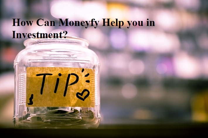 How Can Moneyfy Help you in Investment